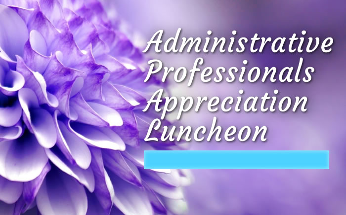 Administrative Professionals Appreciation Luncheon